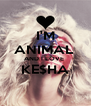 I'M ANIMAL  AND I LOVE  KE$HA  - Personalised Poster A4 size