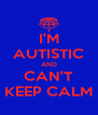 I'M AUTISTIC AND CAN'T KEEP CALM - Personalised Poster A4 size