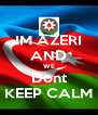 IM AZERI AND WE Dont KEEP CALM - Personalised Poster A4 size