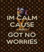 IM CALM CAUSE I AIN'T GOT NO WORRIES - Personalised Poster A4 size