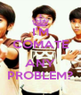 I'M COMATE  ANY PROBLEM? - Personalised Poster A4 size