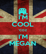 I'M COOL 'COZ I'M MEGAN - Personalised Poster A4 size