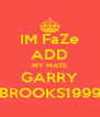 IM FaZe ADD MY MATE GARRY BROOKS1999 - Personalised Poster A4 size