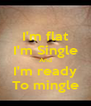 I'm flat I'm Single And I'm ready To mingle - Personalised Poster A4 size
