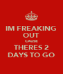 IM FREAKING OUT CAUSE THERES 2 DAYS TO GO - Personalised Poster A4 size