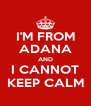 I'M FROM ADANA AND I CANNOT KEEP CALM - Personalised Poster A4 size