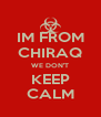 IM FROM CHIRAQ WE DON'T KEEP CALM - Personalised Poster A4 size