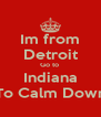 Im from Detroit Go to  Indiana To Calm Down - Personalised Poster A4 size