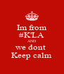 Im from #K'LA AND we dont  Keep calm - Personalised Poster A4 size