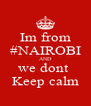 Im from #NAIROBI AND we dont  Keep calm - Personalised Poster A4 size