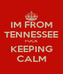 IM FROM TENNESSEE FUCK KEEPING CALM - Personalised Poster A4 size