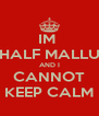 IM  HALF MALLU AND I CANNOT KEEP CALM - Personalised Poster A4 size