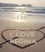 I'M  HAPPY BACUSE I  LOVE   REGINA  - Personalised Poster A4 size