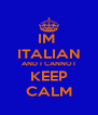 IM  ITALIAN AND I CANNOT KEEP CALM - Personalised Poster A4 size