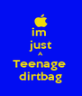 im  just A Teenage  dirtbag - Personalised Poster A4 size