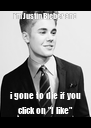 "i'm Justin Bieber and i gone to die if you click on ""I like"" - Personalised Poster A4 size"