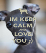 IM KEEP CALM AND LOVE YOU ;) - Personalised Poster A4 size