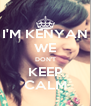I'M KENYAN WE DON'T KEEP CALM - Personalised Poster A4 size