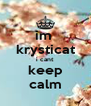 im  krysticat i cant keep calm - Personalised Poster A4 size