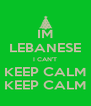 IM LEBANESE I CAN'T KEEP CALM KEEP CALM - Personalised Poster A4 size