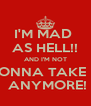 I'M MAD  AS HELL!! AND I'M NOT GONNA TAKE IT  ANYMORE! - Personalised Poster A4 size