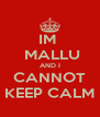 IM   MALLU AND I CANNOT KEEP CALM - Personalised Poster A4 size