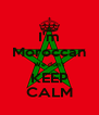 I'm Moroccan We don't KEEP CALM - Personalised Poster A4 size