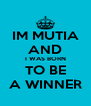 IM MUTIA AND I WAS BORN TO BE A WINNER - Personalised Poster A4 size