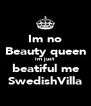 Im no Beauty queen im just beatiful me SwedishVilla - Personalised Poster A4 size