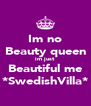 Im no Beauty queen im just  Beautiful me *SwedishVilla* - Personalised Poster A4 size