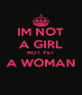 IM NOT A GIRL NOT YET A WOMAN  - Personalised Poster A4 size