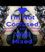 I'm Not Confused Just Well Mixed - Personalised Poster A4 size