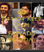 I'M NOT KEEP CALM  Its My  FAWAD'S BIRTHDAY - Personalised Poster A4 size