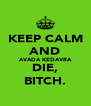 KEEP CALM AND AVADA KEDAVRA DIE, BITCH. - Personalised Poster A4 size