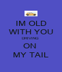 IM OLD WITH YOU DRIVING  ON  MY TAIL - Personalised Poster A4 size