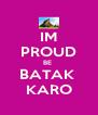 IM PROUD BE  BATAK  KARO - Personalised Poster A4 size