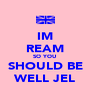 IM REAM SO YOU SHOULD BE WELL JEL - Personalised Poster A4 size