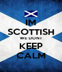 IM  SCOTTISH WE DONT KEEP CALM - Personalised Poster A4 size