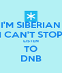 I'M SIBERIAN I CAN'T STOP LISTEN TO DNB - Personalised Poster A4 size