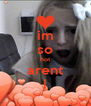 im so hot arent i - Personalised Poster A4 size