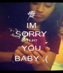 IM SORRY I HURT YOU BABY :( - Personalised Poster A4 size