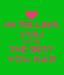 IM TELLING YOU IMA' BE THE BEST YOU HAD - Personalised Poster A4 size