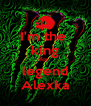 I'm the  king for  legend Alexka - Personalised Poster A4 size