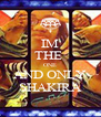 IM THE  ONE AND ONLY SHAKIRA - Personalised Poster A4 size