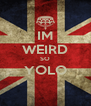 IM WEIRD SO YOLO  - Personalised Poster A4 size