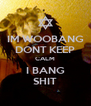 IM WOOBANG DONT KEEP CALM I BANG SHIT - Personalised Poster A4 size