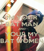 IM YOUR BAT MAN AND YOUR MY BAT WOMEN - Personalised Poster A4 size