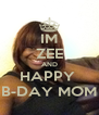 IM ZEE AND HAPPY  B-DAY MOM - Personalised Poster A4 size