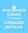 IMAGINAR CRIAR JP Calheta CRESCER INOVAR - Personalised Poster A4 size
