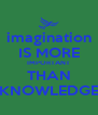 imagination IS MORE IMPORTANT THAN KNOWLEDGE - Personalised Poster A4 size